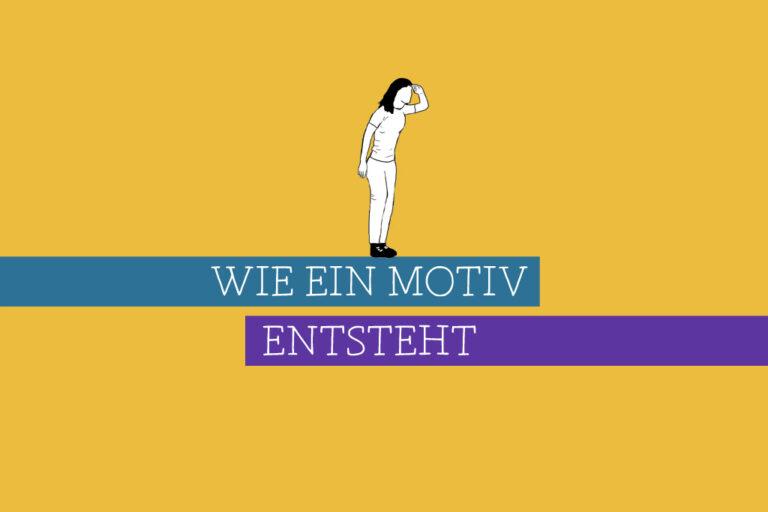 Read more about the article Wie ein Motiv ensteht