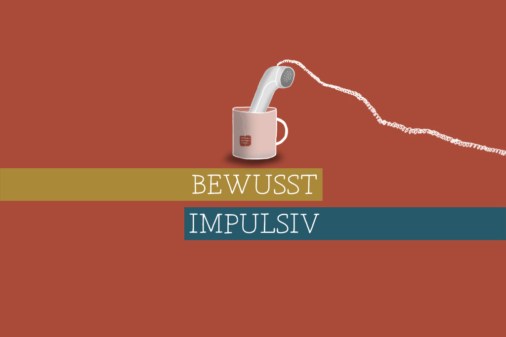 You are currently viewing Bewusst impulsiv!