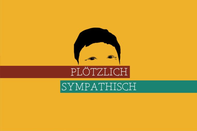 Read more about the article Plötzlich sympathisch